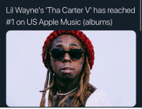 Apple, Memes, and Music: Lil Wayne's 'Tha Carter V' has reached  #1 on US Apple Music (albums)  2 What y'all think of thacarterv 1-10 🤔
