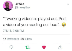 "Dank, Memes, and Target: Lil Wes  @imwestho  ""Twerking videos is played out. Post  a video of you reading out loud"".  7/5/18, 7:06 PM  17 Retweets 39 Likes Horton Hears a Ho by bluntzenburner FOLLOW HERE 4 MORE MEMES."