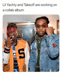 Just yesterday we were making fun of takeoff yesterday for not having any projects and now this is announced 👀 lilyachty: Lil Yachty and lakeoff are working on  a collab album  DI  man  EXP Just yesterday we were making fun of takeoff yesterday for not having any projects and now this is announced 👀 lilyachty