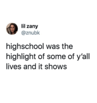 Zany, Lil, and Highschool: lil zany  @znubk  highschool was the  highlight of some of y'all  lives and it shows