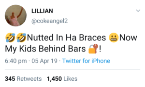 Iphone, Twitter, and Braces: LILLIAN  @cokeangel2  Nutted In Ha Braces  Now  P!  My Kids Behind Bars  6:40 pm 05 Apr 19 Twitter for iPhone  345 Retweetss 1,450 Likes Her breath stinks of imprisonmint