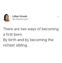 Memes, True, and 🤖: Lillian Orwah  @LillianOrwah  There are two ways of becoming  a first born.  By birth and by becoming the  richest sibling How true is this? 😂😂😂 . KraksTV