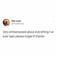 Thank You, Relatable, and Understanding: lillie west  @smallknive  Very embarrassed about everything l've  ever said. please forget it! thanks thank you for understanding this breakthrough