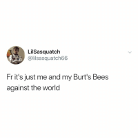 Ass, World, and Relatable: LilSasquatch  @lilsasquatch66  Fr it's just me and my Burt's Bees  against the world this is for everyone currently freezing their ass off rn (via: @lilsasquatch666)