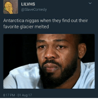 Chill, Dude, and Funny: LILVHS  @SlaveComedy  Antarctica niggas when they find out their  favorite glacier melted  8:17 PM 01 Aug 17 Who wanna hit my DM right now.. huh? Any ladies bro? Like I'm being dead serious I'm a good dude I got a nice - got a nice house I do nice things all the time I'm 18... smoke weed all the time just hit my DM you know! Maybe we can chill... No funny shit