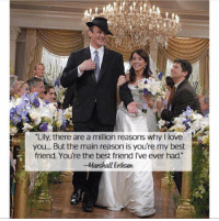 Lily, there are a million reasons why I love  friend. You're the best friend I've ever had.  -Marshall Eriksen Goals.