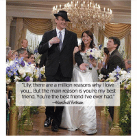 "Memes, 🤖, and Marshall: Lily, there are a million reasons why I love  K  you.... But the main reason is you're my best  friend. You're the best friend l've ever had.""  -Marshall Eriksen Relationship goals."