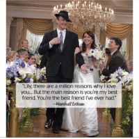 "Memes, Relationship Goals, and 🤖: ""Lily, there are a million reasons why I love  you... But the main reason is you're my best  friend. You're the best friend I've ever had.""  -Marshall Eriksen This is ultimate relationship goals"