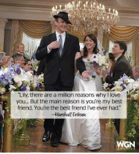 "Best Friend, Memes, and Best Friends: ""Lily, there are a million reasons why l love  you.... But the main reason is you're my best  friend. You're the best friend Ive ever had  R  -Marshall Eriksen  WGN  A MER Here's to Marshmallow and Lilypad. What do you love about them? #HIMYM"