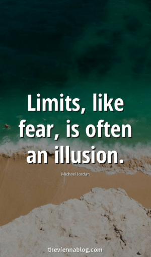 Click, Life, and Love: Limits, like  fear, is often  an illusion.  Michael Jordan  theviennablog.com 50+ Best Life Success & Motivational Quotes ever, Life, Motivation, Success, Dreams & Success CLICK the image for more Motivation by @theviennablog #quotes #quote #successquotes #businessquotes #motivationalquotes  #pinterestquotes #quoteoftheday #Motivation #Inspiration #business  #inspirational #positivethinking #theviennablog #Love #Success #amazingquotes #quoteoftheday #leadership #stronger #positive #dreams #wealth #hardwork