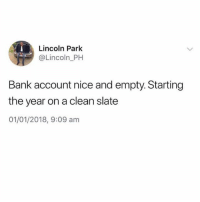 the last post on @omg has me dying inside🙉: Lincoln Park  @Lincoln PH  Bank account nice and empty. Starting  the year on a clean slate  01/01/2018, 9:09 am the last post on @omg has me dying inside🙉