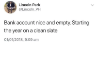 Bank, Lincoln, and Old: Lincoln Park  @Lincoln_PH  Bank account nice and empty. Starting  the year on a clean slate  01/01/2018, 9:09 am New Person, Same Old Mistakes