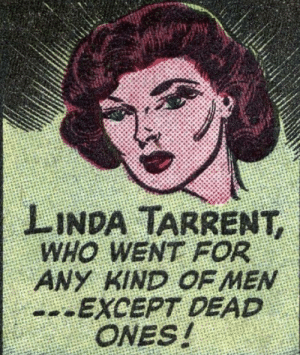 Probably a wise choice…: LINDA TARRENT,  WHO WENT FOR  ANY KIND OF MEN  --EXCEPT DEAD  ONES! Probably a wise choice…
