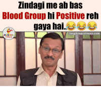 Bloods, Indianpeoplefacebook, and Abba: Lindagi me abbas  Blood Group hi Positive  reh  gaya hai.  laughing colours.com  LA GHING Well Said Popatlal Ji.. :P :V