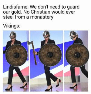 30-minute-memes:  Lindisfarne was insurance fraud: Lindisfarne: We don't need to guard  our gold. No Christian would ever  steel from a monastery  Vikings: 30-minute-memes:  Lindisfarne was insurance fraud