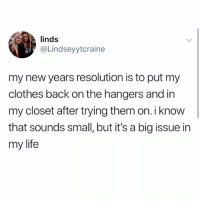 Clothes, Funny, and Life: linds  @Lindseyytcraine  my new years resolution is to put my  clothes back on the hangers and in  my closet after trying them on. i know  that sounds small, but it's a big issue in  my life ⚠️WARNING⚠️ do NOT follow @pubity if you're easily offended
