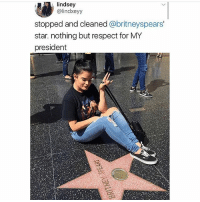 Memes, Respect, and Girl: , lindsey  @lindxeyy  stopped and cleaned @britneyspears  star. nothing but respect for MY  president any girl that can get a guy to dive to the bottom of the ocean and find the heart of the ocean jewel can be my president
