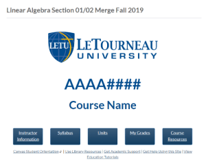 Fall, Canvas, and Help: Linear Algebra Section 01/02 Merge Fall 2019  LETU LETOURNEAU  UNIVERSITY  AAAA####  Course Name  My Grades  Instructor  Syllabus  Units  Course  Information  Resources  Canvas Student Orientation JUse Library Resources Get Academic Support | Get Help Using this Site | View  Education Tutorials Was looking at my courses on Canvas today when I found this. AAAA#### Course Name is my favorite subject!