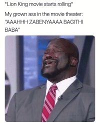 "Ass, Funny, and Twitter: *Lion King movie starts rolling*  My grown ass in the movie theater:  ""AAAHHH ZABENYAAAA BAGITHI  BABA"" 😭😭💯 👉🏽(via: juicetoowavie-twitter)"