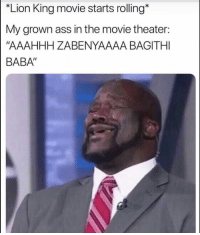 "Ass, Funny, and Lol: ""Lion King movie starts rolling*  My grown ass in the movie theater:  ""AAAHHH ZABENYAAAA BAGITHI  BABA"" Lol I can relate"