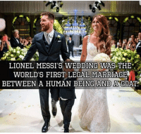 Greatest Of All Time GOAT TheGreatest Messi ⚽️🏆: LIONEL MESSI'S WEDDING WAS THE  WORLD'S FIRST LEGAL MARRIAGE  BETWEEN A HUMAN BEING AND A GOAT Greatest Of All Time GOAT TheGreatest Messi ⚽️🏆