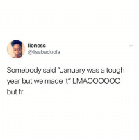 """Long ass month lmao: lioness  @lisabaduola  Somebody said """"January was a tough  year but we made it"""" LMAOOOooo  but fr. Long ass month lmao"""