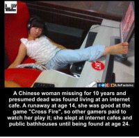 "Memes, Chinese, and 🤖: LIPE PACTS  A Chinese woman missing for 10 years and  presumed dead was found living at an internet  cafe. A runaway at age 14, she was good at the  game ""Cross Fire  so other gamers paid to  watch her play it, she slept at internet cafes and  public bathhouses until being found at age 24."