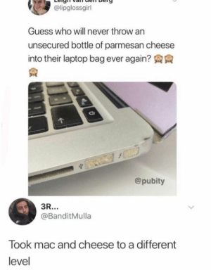 me_irl: @lipglossgirl  Guess who will never throw an  unsecured bottle of parmesan cheese  into their laptop bag ever again?  @pubity  3R...  @BanditMulla  Took mac and cheese to a different  level me_irl