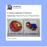 "Trigger warning: slightly graphic illustrations You say ""All lives matter"". You say you're ""pro-life"". If either of those things were true, you should be 100% against trumps supposed ""muslim ban"", which actually just banned people from coming to America in search of a better life. I've said this many times before; NONE OF TERRORIST ATTACKS SINCE 9-11, INCLUDING 9-11, HAVE BEEN COMMITTED BY PEOPLE IN THE SEVEN COUNTRIES THAT HAVE BEEN BANNED FROM ENTERING THE UNITED STATES. Muslims aren't the problem. Terrorism is: this new legislation will do no good besides keeping innocent people in a horrendous war zone for even longer.: Lisa Brenner  OLisaBrenner2  In today's episode of Massive  Hypocrisy: #MarchForLife #MuslimBan  NOT MY PROBLEM  EVERY LIFE  1/2717, 8:58 PM Trigger warning: slightly graphic illustrations You say ""All lives matter"". You say you're ""pro-life"". If either of those things were true, you should be 100% against trumps supposed ""muslim ban"", which actually just banned people from coming to America in search of a better life. I've said this many times before; NONE OF TERRORIST ATTACKS SINCE 9-11, INCLUDING 9-11, HAVE BEEN COMMITTED BY PEOPLE IN THE SEVEN COUNTRIES THAT HAVE BEEN BANNED FROM ENTERING THE UNITED STATES. Muslims aren't the problem. Terrorism is: this new legislation will do no good besides keeping innocent people in a horrendous war zone for even longer."