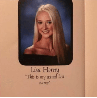Horny: Lisa Horny  This is my actual last  name