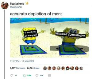 "Dank, Memes, and Target: lisa jailene  @CallMeAsil  accurate depiction of men:  WITHOUT COMMITMENT  ""I want you  all to myself""  11:47 PM 15 May 2018  9,777 Retweets 24,561 Likes  t9.8K  83  25K These boys ain't loyal neither by Dare_OC FOLLOW HERE 4 MORE MEMES."