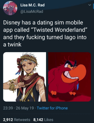 "Anime, Dating, and Disney: Lisa M.C. Rad  @LisaMcRad  Disney has a dating sim mobile  app called ""Twisted Wonderland""  and they fucking turned lago into  a twink  23:39 26 May 19 Twitter for iPhone  2,912 Retweets 8,142 Likes  FUL SCARA the-mighty-birdy:  actualaster: markrial:  nootofboot:  unpretty:  antifamutantdown:  blapis-blazuli:  elisamaza:  ladyshinga: if Gilbert Gottfried isn't voicing this slamming power bottom then what are we even doing here  this screenshot leaves out the best part of the character design guy fieri couture  I think we're not seeing the bigger picture here which is that Disney has a dating sim app, if Iago is in it then who the fuck else is in it   I cannot stress this enough, but, what the fuck    I feel like it should be clarified that the sexy anime husband next to Iago is not, in fact, Jafar. That's Jafar's staff.  HIS WHAT ???   This post is a new punch in the face every time I see it   I sincerely hate this with every fiber of my being  What fucking universe is this????"