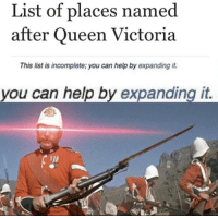 Memes, Queen, and Gifs: List of places named  after Queen Victoria  This list is incomplete; you can help by expanding it.  you can help by expanding it. Stealable Memes and GIFs I stole from thieves
