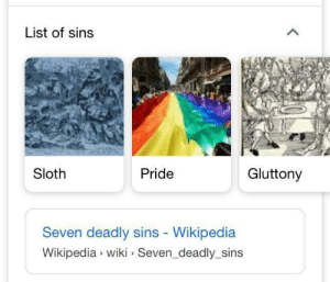 Google did an oopsie: List of sins  Sloth  Pride  Gluttony  Seven deadly sins - Wikipedia  Wikipedia wiki Seven_deadly_sins Google did an oopsie
