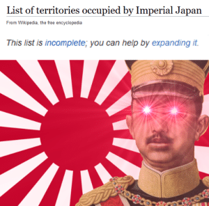 wikipedia the free encyclopedia: List of territories occupied by Imperial Japan  From Wikipedia, the free encyclopedia  This list is incomplete; you can help by expanding it.