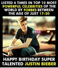 LISTED 4 TIMES IN TOP 10 MOST  POWERFUL CELEBRITIES OF THE  WORLD BY FORBES BETWEEN  THE AGE OF JUST 17-20  RVC  WWW RVCU COM  HAPPY BIRTHDAY SUPER  TALENTED JUSTIN BIEBER Happy Birthday Justin Bieber rvcjinsta