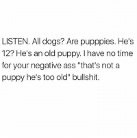 "Ass, Dogs, and Xanax: LISTEN. All dogs? Are pupppies. He's  12? He's an old puppy. I have no time  for your negative ass ""that's not a  puppy he's too old"" bullshit. Listen, I still have the Xanax shirt left in an XS and ONLY 1 in the XL, get urs before they're gone! Ugh (will restock for Xmas for the other sizes) alsooo add my new IG @shopdaddyissues ❤️"