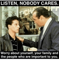 Family, Memes, and 🤖: LISTEN, NOBODY CARES.  Worry about yourself, your family and  the people who are important to you.