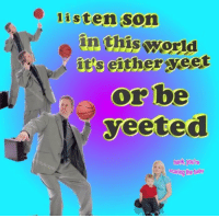 <p>the plural is actually yought&rsquo;ve'ed</p>: listen son  in this world  it's either yeet  or be  eeted  hank, you'e  Scaring the baby <p>the plural is actually yought&rsquo;ve'ed</p>
