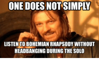 Younger generations just don't have iconic movie moments like we did. Example, the Wayne's World Law...: LISTEN TO BOHEMIAN RHAPSODY WITHOUT  HEADBANGING DURING THE SOLO Younger generations just don't have iconic movie moments like we did. Example, the Wayne's World Law...
