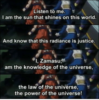 Zamasu is Kanye West confirmed  ~BBB: Listen to me.  I am the sun that shines on this world.  And know that this radiance is justice.  I, Zamasu  am the knowledge of the universe,  the law of the universe  the power of the universe! Zamasu is Kanye West confirmed  ~BBB