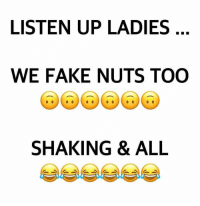 Fake, True, and True Story: LISTEN UP LADIES  WE FAKE NUTS TOO  SHAKING & ALIL True Story. 👍🏾💯