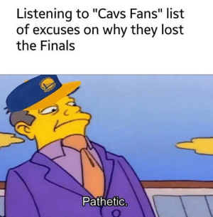 "Listful: Listening to ""Cavs Fans"" list  of excuses on why they lost  the Finals  НА  Pathetic"