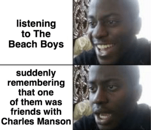 caroline, no: listening  to The  Beach Boys  suddenly  remembering  that one  of them was  friends with  Charles Manson caroline, no