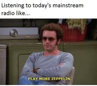 Memes, That 70s Show, and 70s Show: Listening to today's mainstream  radio like  PLAY MORE ZEPPELIN BURN!!! (That '70s Show) LIKE, COMMENT, & SHARE!