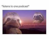 Power, Dank Memes, and Wisdom: *listens to one podcast*  nowledge is Power wisdom @friendofbae