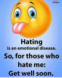 HATERS.....WISH YOU WELL!🗣: LiT  Images  Hating  is an emotional disease.  So, for those who  hate me:  Get well soon. HATERS.....WISH YOU WELL!🗣