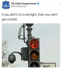 Fuck the police.: LITAN  DC Police Department  @DC Police Dept  WASHINGTON  D.C.  If you don't run a red light, then you can't  get a ticket. Fuck the police.