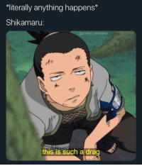 literally anything happens*  Shikamaru:  @a.valid username  At  this is such a drag