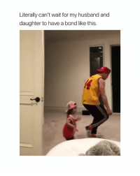 Girl Memes, Husband, and Bond: Literally can't wait for my husband and  daughter to have a bond like this.
